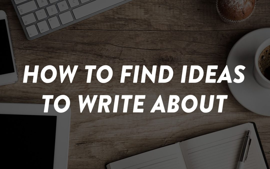 How to Find Ideas to Write About